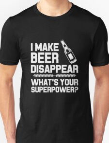 """I Make Beer Disappear What's Your Superpower?"" Collection #21000021 T-Shirt"