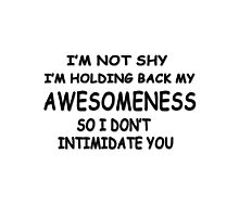 I'm not shy I'm holding back my awesomeness so I don't intimidate you Photographic Print
