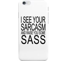 I see your sarcasm and raise you some sass iPhone Case/Skin