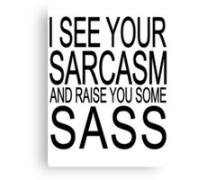 I see your sarcasm and raise you some sass Canvas Print