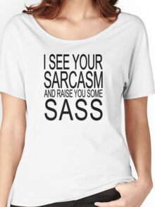 I see your sarcasm and raise you some sass Women's Relaxed Fit T-Shirt