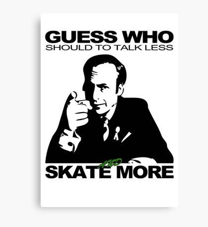Guess Who Should To Talk Less And Skate More Canvas Print