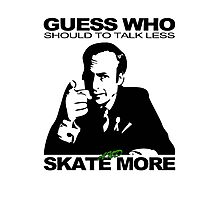 Guess Who Should To Talk Less And Skate More Photographic Print