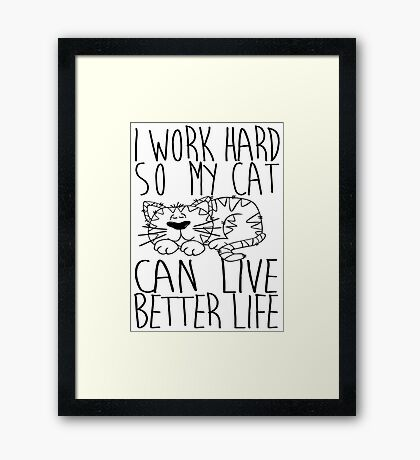 I work hard so my cat can live better life Framed Print