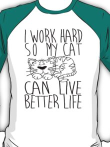 I work hard so my cat can live better life T-Shirt