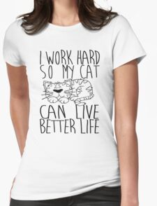 I work hard so my cat can live better life Womens Fitted T-Shirt