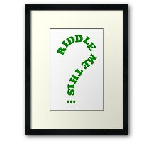 riddle me this... Framed Print
