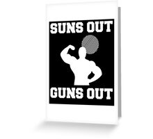 Suns Out Guns Out Greeting Card