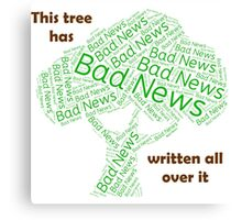 This Tree has bad new written all over it Canvas Print