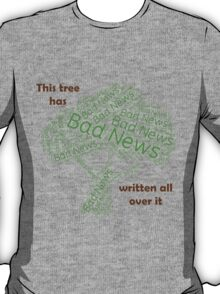 This Tree has bad new written all over it T-Shirt