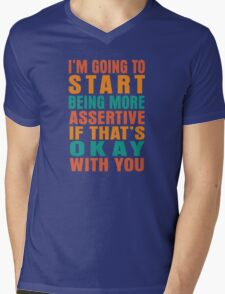 I'm going to start being more assertive if that's okay with you Mens V-Neck T-Shirt