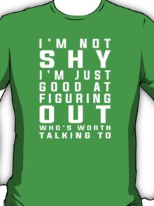 I'm not shy I'm just good at figuring out who's worth talking to T-Shirt