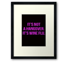 It's not a hangover. It's wine flu. Framed Print