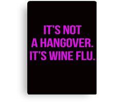 It's not a hangover. It's wine flu. Canvas Print