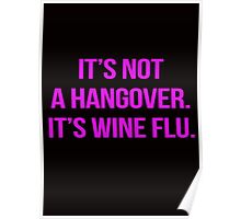 It's not a hangover. It's wine flu. Poster
