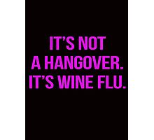 It's not a hangover. It's wine flu. Photographic Print