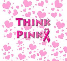 Think Pink Breast Cancer by Edmond  Hogge