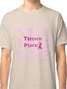 Think Pink Breast Cancer Classic T-Shirt
