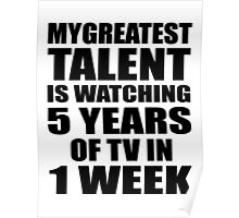 My greatest talent is watching 5 years of tv in one week Poster
