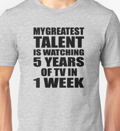 My greatest talent is watching 5 years of tv in one week Unisex T-Shirt