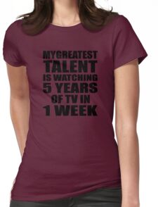 My greatest talent is watching 5 years of tv in one week Womens Fitted T-Shirt