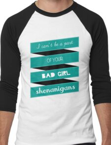 Fitzsimmons - I can't be a part of your bad girl shenanigans Men's Baseball ¾ T-Shirt