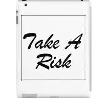 Take A Risk! iPad Case/Skin