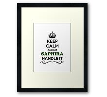 Keep Calm and Let SAPHIRA Handle it Framed Print