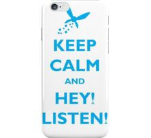Keep Calm and Hey! Listen! iPhone Case/Skin