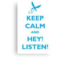 Keep Calm and Hey! Listen! Canvas Print