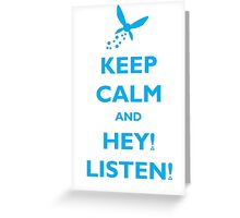 Keep Calm and Hey! Listen! Greeting Card