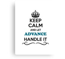 Keep Calm and Let ADVANCE Handle it Canvas Print
