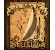 I'd Rather Be Sailing Photographic Print