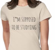 i'm supposed to be studying Womens Fitted T-Shirt