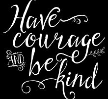 Have Courage and Be Kind - White on Black by noondaydesign