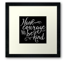Have Courage and Be Kind - White on Black Framed Print