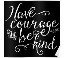 Have Courage and Be Kind - White on Black Poster