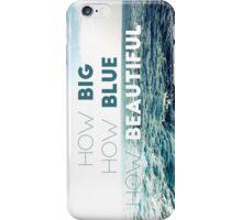 How Big How Blue How Beautiful iPhone Case/Skin