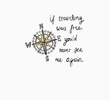 If Traveling Was Free T-Shirt