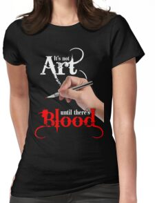 It's Not Art Until There's Blood (Dark) Womens Fitted T-Shirt