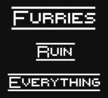 FURRIES RUIN EVERYTHING  by CowSprite