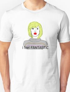 I Feel Fantastic (Hey Hey Hey) - Tara the Android T-Shirt