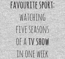 favourite sport: watching five seasons of a tv show in one week by FandomizedRose