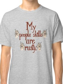 """My """"people skills"""" are """"rusty""""! Classic T-Shirt"""