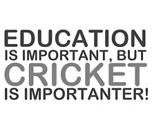 Cricket - Education Is Important But Cricket Is Importanter! T Shirt by zandosfactry