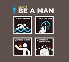 How to Be a Man Unisex T-Shirt