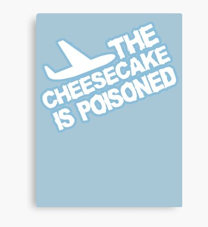 THE CHEESECAKE IS POISONED Canvas Print