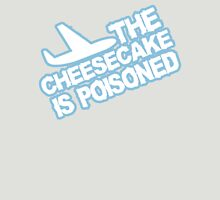 THE CHEESECAKE IS POISONED Unisex T-Shirt