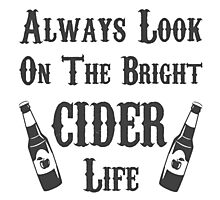 Always Look On The Bright Cider Life - T Shirts, Stickers and Other Gifts Photographic Print