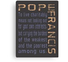 Pope Francis Live Charitably Canvas Print